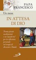 Un mese in attesa di Dio - Papa Francesco (Jorge Mario Bergoglio)
