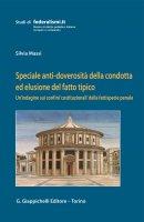 Speciale anti-doverosità della condotta ed elusione del fatto tipico - Silvia Massi