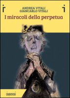 I miracoli della perpetua. Ediz. illustrata - Vitali Andrea, Vitali Giancarlo