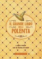 Il grande libro della polenta - AA VV