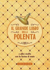 Copertina di 'Il grande libro della polenta'