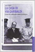 Casa di via Garibaldi. Come ho catturato Adolf Eichmann. (La) - Isser Harel
