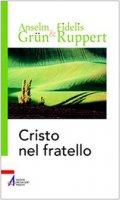 Cristo nel fratello. L'amore del prossimo e dei nemici nella tradizione benedettina - Grün Anselm, Ruppert Fidelis
