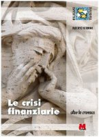 Le crisi finanziarie. Oltre la cronaca - Berrini Alberto
