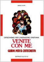 Venite con me. Catechismo per l'iniziazione cristiana. Guida per il catechista - Filippi Mario