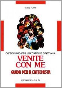 Copertina di 'Venite con me. Catechismo per l'iniziazione cristiana. Guida per il catechista'