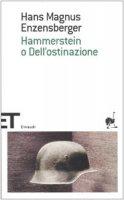 Hammerstein o dell'ostinazione - Enzensberger Hans M.