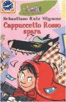 Cappuccetto Rosso spara - Ruiz Mignone Sebastiano