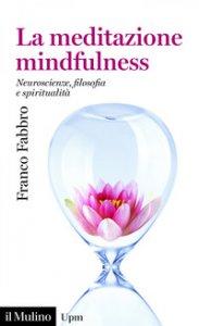 Copertina di 'La meditazione mindfulness. Neuroscienze, filosofia e spiritualità'