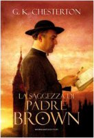 La saggezza di padre Brown - Chesterton Gilbert K.