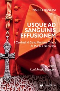 Copertina di 'Usque ad Sanguinis effusionem. I cardinali di Santa Romana Chiesa da Pio X a Francesco.'