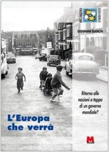 Copertina di 'L' Europa che verrà. Ritorno alle nazioni o tappa di un governo mondiale?'