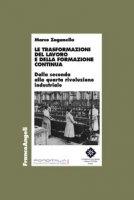 Le trasformazioni del lavoro e della formazione continua. Dalla seconda alla quarta rivoluzione industriale - Zaganella Marco