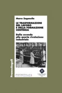 Copertina di 'Le trasformazioni del lavoro e della formazione continua. Dalla seconda alla quarta rivoluzione industriale'
