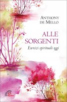 Alle sorgenti - Anthony De Mello