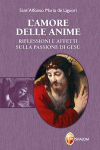 Copertina di 'L' amore delle anime. Riflessioni e affetti sulla Passione di Gesù'