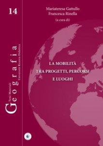 Copertina di 'La mobilità tra progetti, percorsi e luoghi'