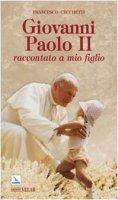 Giovanni Paolo II raccontato a mio figlio - Cecchetti Francesco