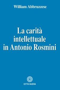 Copertina di 'La carità intellettuale in Antonio Rosmini'