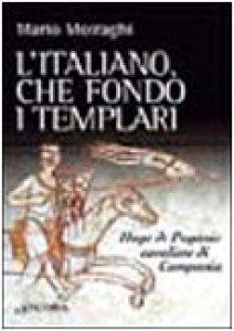 Copertina di 'L'italiano che fondò i templari. Hugo de Paganis cavaliere di Campania'