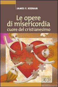Copertina di 'Le opere di misericordia, cuore del cristianesimo'