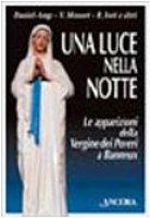 Una luce nella notte. Le apparizioni della Vergine dei poveri a Banneux - Ange Daniel, Messori Vittorio, Iori Renato