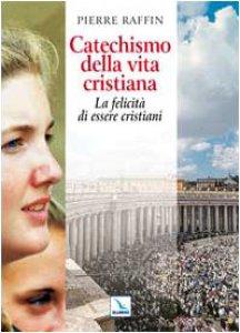 Copertina di 'Catechismo della vita cristiana. La felicità di essere cristiani'