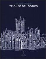 Trionfo del gotico. Ediz. illustrata - Aubert Marcel, Schmoll Eisenwerth Joseph A., Hofstätter Hans H.