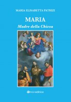 Maria. Madre della Chiesa - M. Elisabetta Patrizi