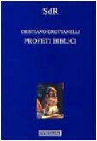 Profeti biblici - Grottanelli Cristiano
