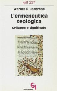 Copertina di 'L'ermeneutica teologica. Sviluppo e significato (gdt 227)'