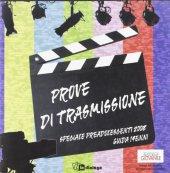 Prove di trasmissione. Speciale preadolescenti. Guida per educatori dei quattordicenni - Pastorale Giovanile diocesi di Milano