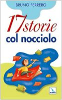 Diciassette storie col nocciolo - Ferrero Bruno