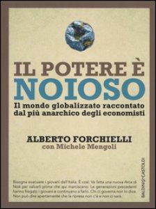Copertina di 'Il potere è noioso. Il mondo globalizzato raccontato dal più anarchico degli economisti'