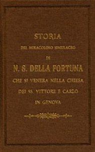 Copertina di 'Storia del miracoloso simulacro di Nostra Signora della Fortuna che si venera nella chiesa dei santi Vittore e Carlo in Genova (rist. anast.)'