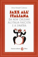 Jazz all'italiana. Da New Orleans all'Italia fascista e a Sinatra - Celenza Anna Harwell