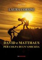 David e Matthaus per colpa di un'amicizia - Corsini Laura