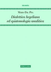 Copertina di 'Dialettica hegeliana ed epistemologia analitica'