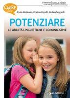 Capire come potenziare le abilità linguistiche e comunicative - Moderato Paolo, Copelli Cristina, Scagnelli Melissa
