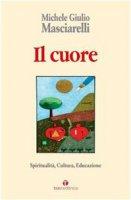 Il cuore. Spiritualità, cultura, educazione - Masciarelli Michele G.