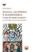 Magia, alchimia e massoneria. Corso di studi esoterici - Mosca Ivan