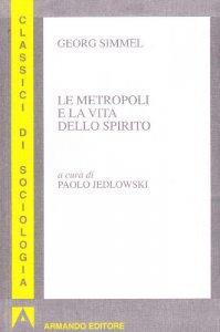 Copertina di 'Le metropoli e la vita dello spirito'