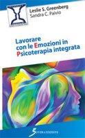 Lavorare con le emozioni in psicoterapia integrata - Greenberg Leslie S., Paivio Sandra C.