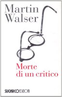Morte di un critico - Walser Martin