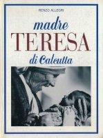 Madre Teresa di Calcutta - Renzo Allegri