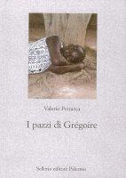 I pazzi di Grégoire - Valerio Petrarca
