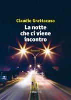 La notte che ci viene incontro - Grattacaso Claudio