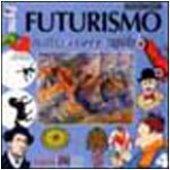 Il futurismo. Tutto corre rapido - Giaume Giovanna