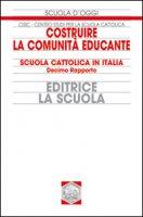 Costruire la comunità educante. Scuola cattolica in Italia. Decimo rapporto - Centro Studi per la Scuola Cattolica