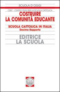 Copertina di 'Costruire la comunità educante. Scuola cattolica in Italia. Decimo rapporto'